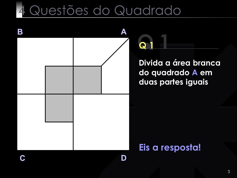 Q 1 4 Questões do Quadrado Q 1 Eis a resposta! B A