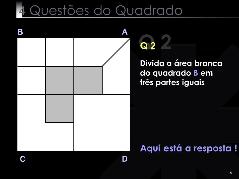 Q 2 4 Questões do Quadrado Q 2 Aqui está a resposta ! B A