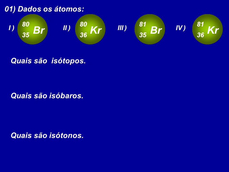 Br Kr Br Kr 01) Dados os átomos: Quais são isótopos.