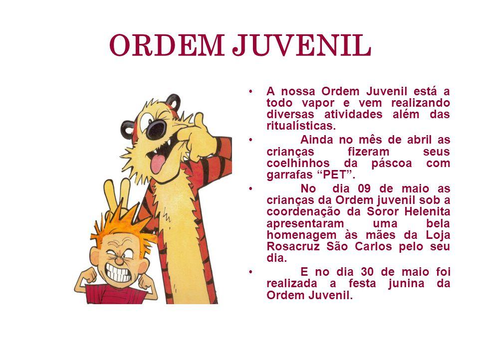 ORDEM JUVENIL A nossa Ordem Juvenil está a todo vapor e vem realizando diversas atividades além das ritualísticas.