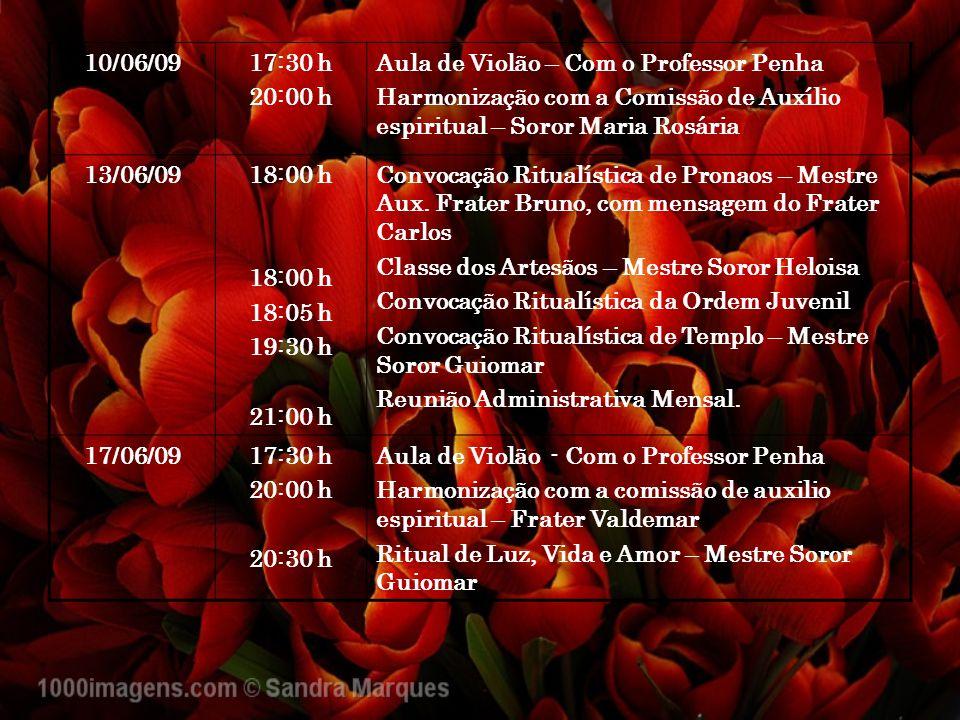 10/06/09 17:30 h. 20:00 h. Aula de Violão – Com o Professor Penha. Harmonização com a Comissão de Auxílio espiritual – Soror Maria Rosária.