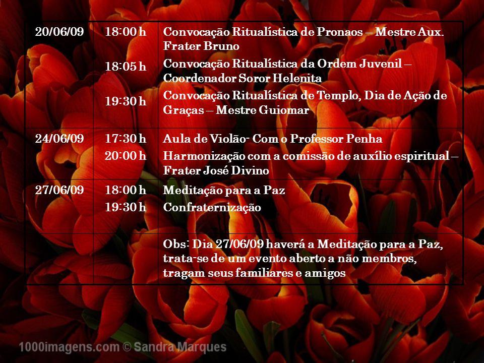 20/06/09 18:00 h. 18:05 h. 19:30 h. Convocação Ritualística de Pronaos – Mestre Aux. Frater Bruno.