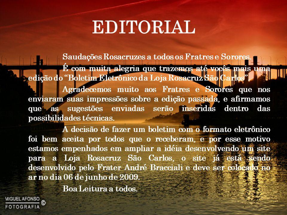 EDITORIAL Saudações Rosacruzes a todos os Fratres e Sorores.