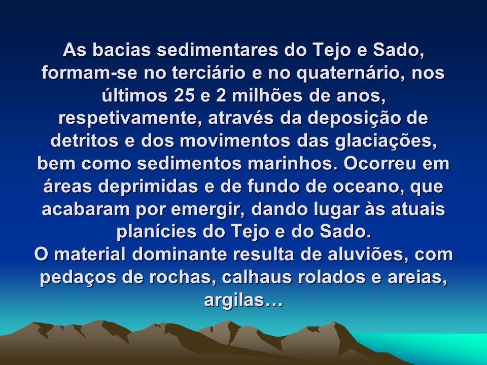 As bacias sedimentares do Tejo e Sado, formam-se no terciário e no quaternário, nos últimos 25 e 2 milhões de anos, respetivamente, através da deposição de detritos e dos movimentos das glaciações, bem como sedimentos marinhos.