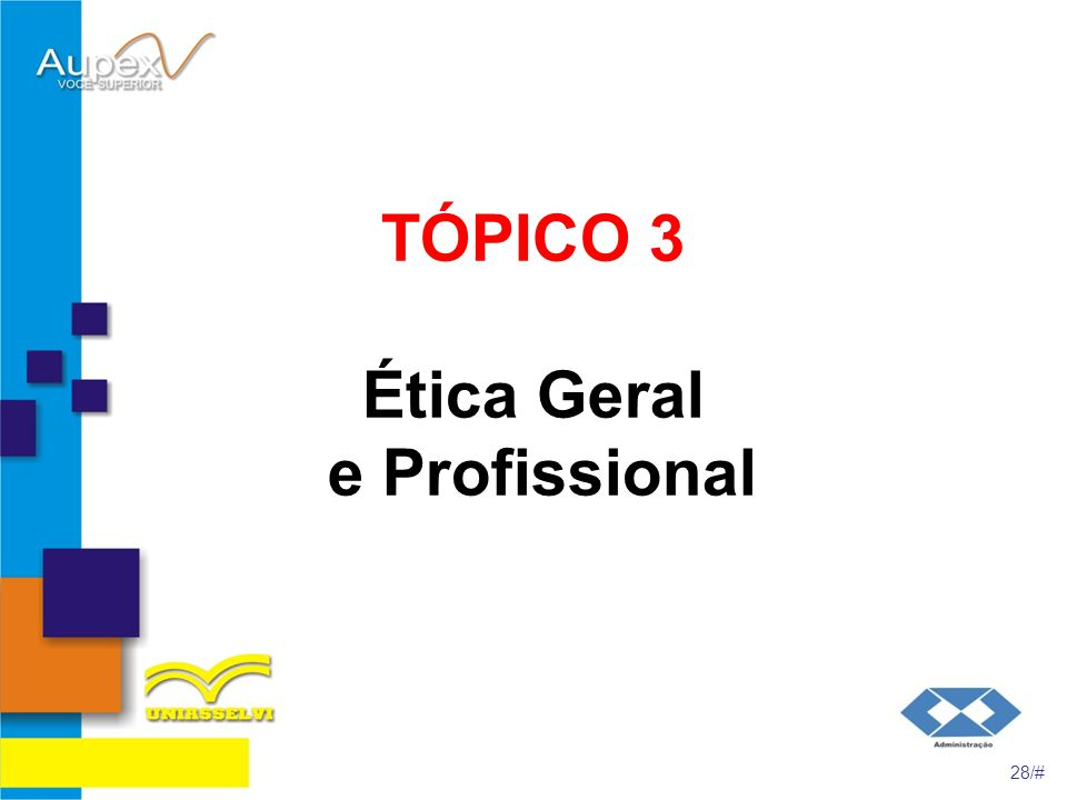 TÓPICO 3 Ética Geral e Profissional