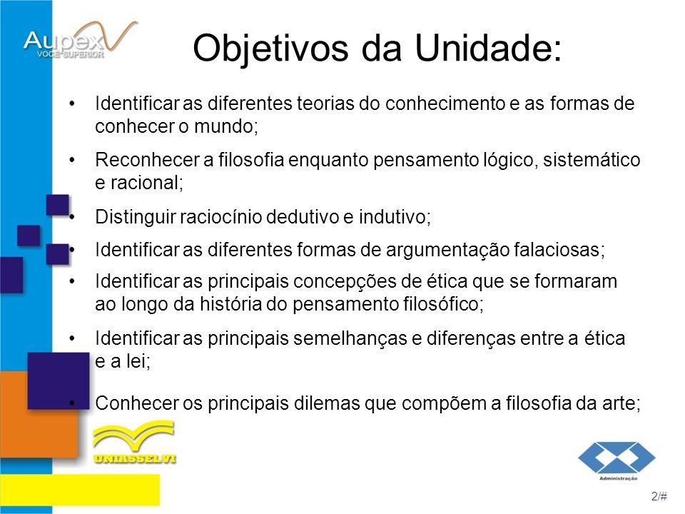 Objetivos da Unidade: Identificar as diferentes teorias do conhecimento e as formas de conhecer o mundo;