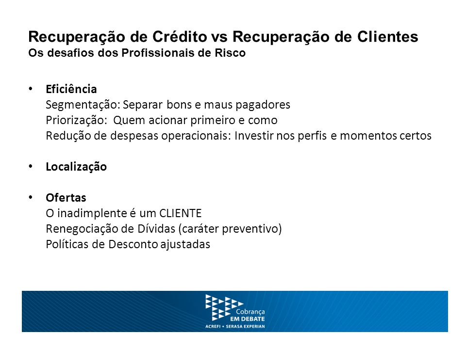 Recuperação de Crédito vs Recuperação de Clientes Os desafios dos Profissionais de Risco