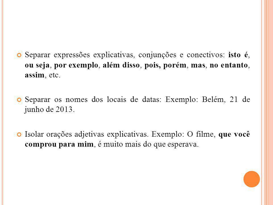 Separar expressões explicativas, conjunções e conectivos: isto é, ou seja, por exemplo, além disso, pois, porém, mas, no entanto, assim, etc.