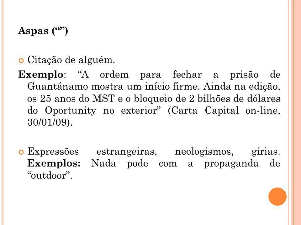 Aspas ( ) Citação de alguém.