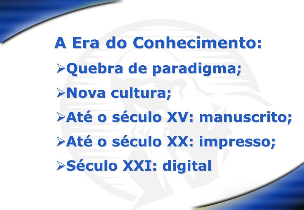 A Era do Conhecimento: Quebra de paradigma; Nova cultura;