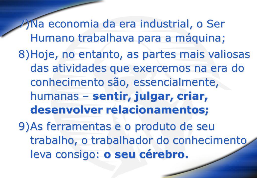 Na economia da era industrial, o Ser Humano trabalhava para a máquina;