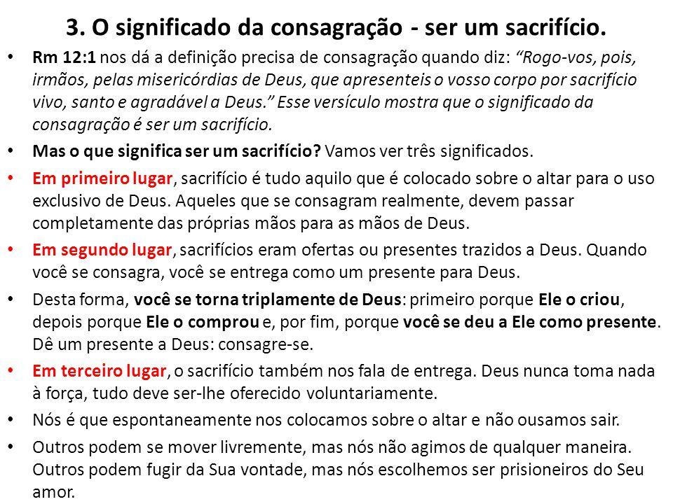 3. O significado da consagração - ser um sacrifício.