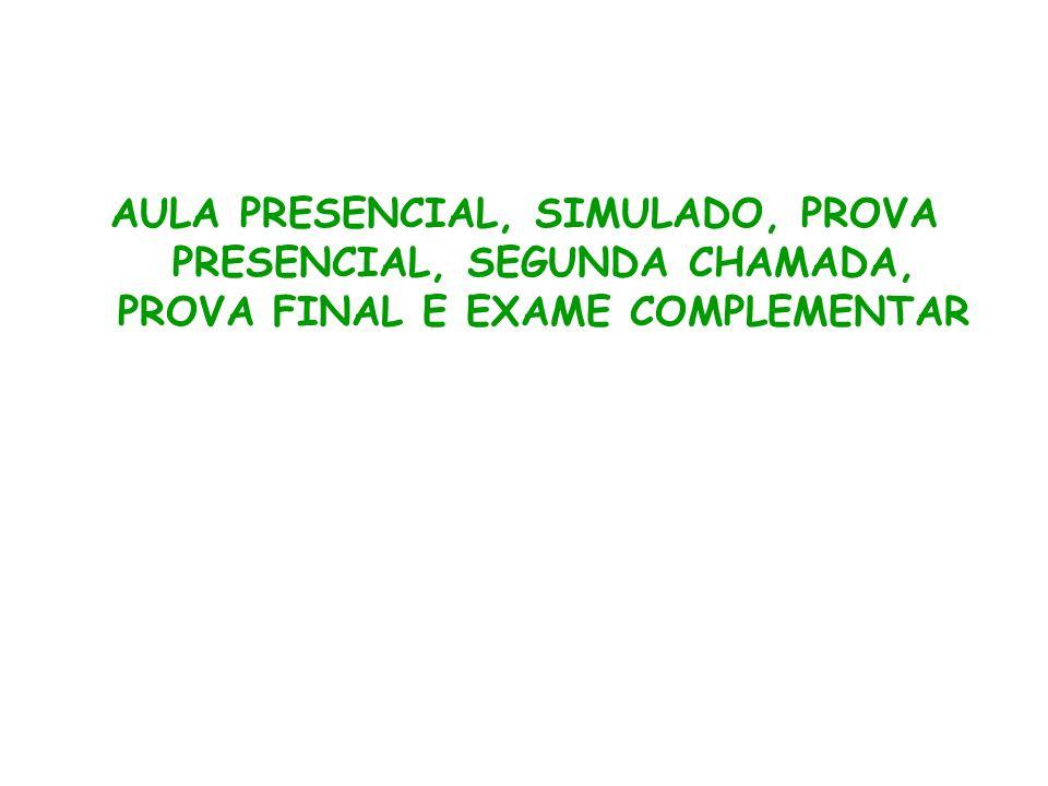 AULA PRESENCIAL, SIMULADO, PROVA PRESENCIAL, SEGUNDA CHAMADA, PROVA FINAL E EXAME COMPLEMENTAR