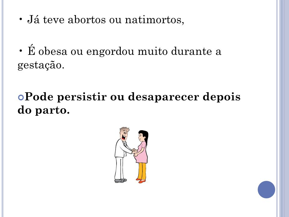 • Já teve abortos ou natimortos,