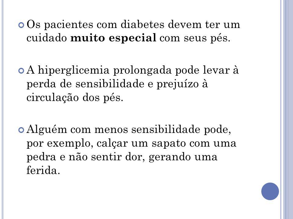 Os pacientes com diabetes devem ter um cuidado muito especial com seus pés.