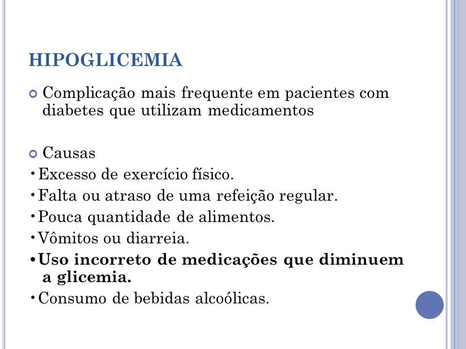 HIPOGLICEMIA Complicação mais frequente em pacientes com diabetes que utilizam medicamentos. Causas.