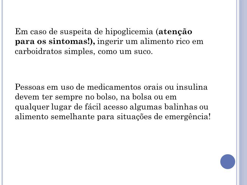 Em caso de suspeita de hipoglicemia (atenção para os sintomas