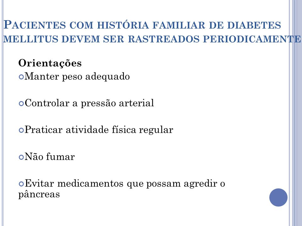 Pacientes com história familiar de diabetes mellitus devem ser rastreados periodicamente