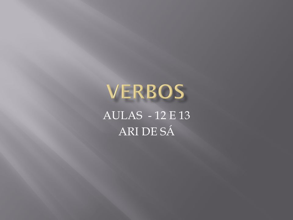 VERBOS AULAS - 12 E 13 ARI DE SÁ