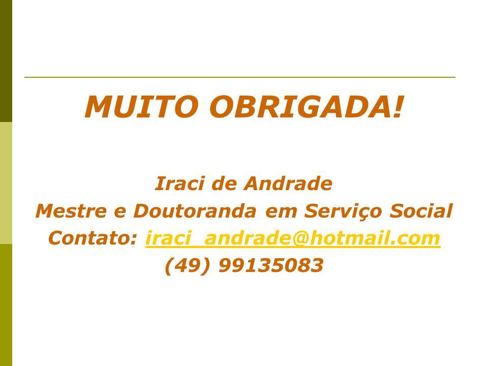 MUITO OBRIGADA! Iraci de Andrade Mestre e Doutoranda em Serviço Social