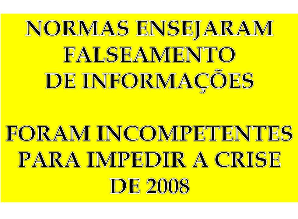 NORMAS ENSEJARAM FALSEAMENTO DE INFORMAÇÕES FORAM INCOMPETENTES PARA IMPEDIR A CRISE DE 2008