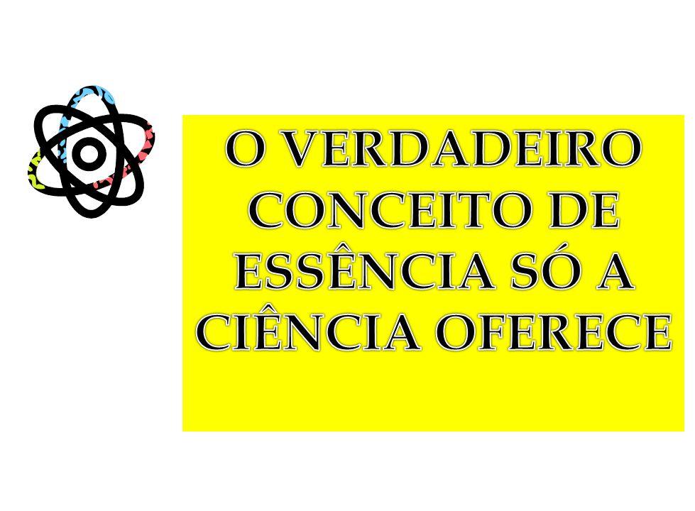 O VERDADEIRO CONCEITO DE ESSÊNCIA SÓ A CIÊNCIA OFERECE