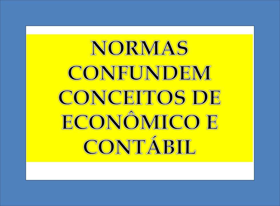 NORMAS CONFUNDEM CONCEITOS DE ECONÔMICO E CONTÁBIL