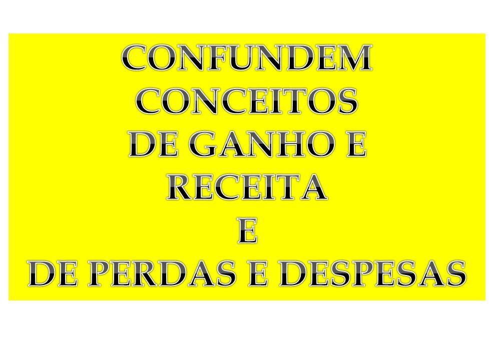 CONFUNDEM CONCEITOS DE GANHO E RECEITA E DE PERDAS E DESPESAS