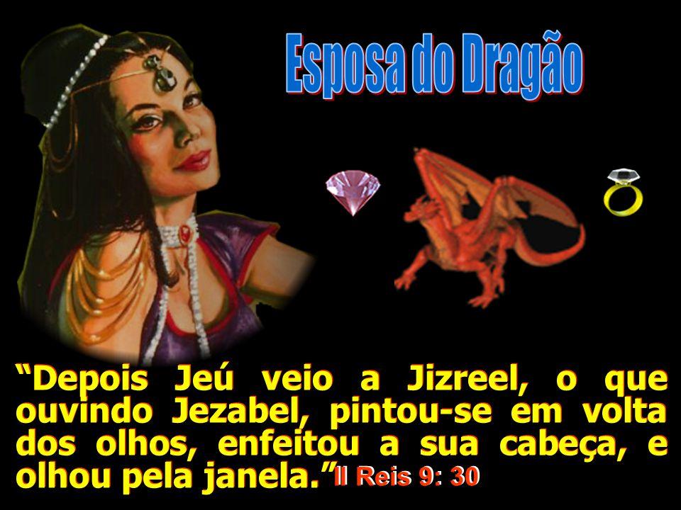 Esposa do Dragão Depois Jeú veio a Jizreel, o que ouvindo Jezabel, pintou-se em volta dos olhos, enfeitou a sua cabeça, e olhou pela janela.