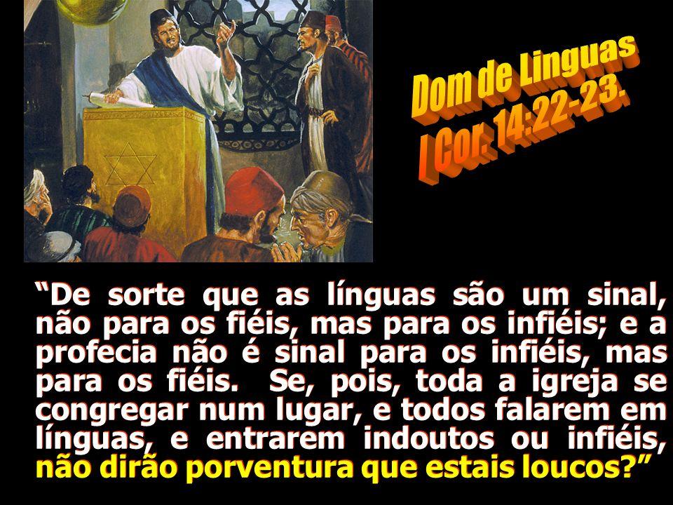 Dom de Linguas I Cor. 14:22-23.