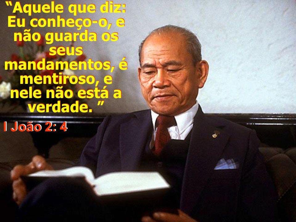 Aquele que diz: Eu conheço-o, e não guarda os seus mandamentos, é mentiroso, e nele não está a verdade.
