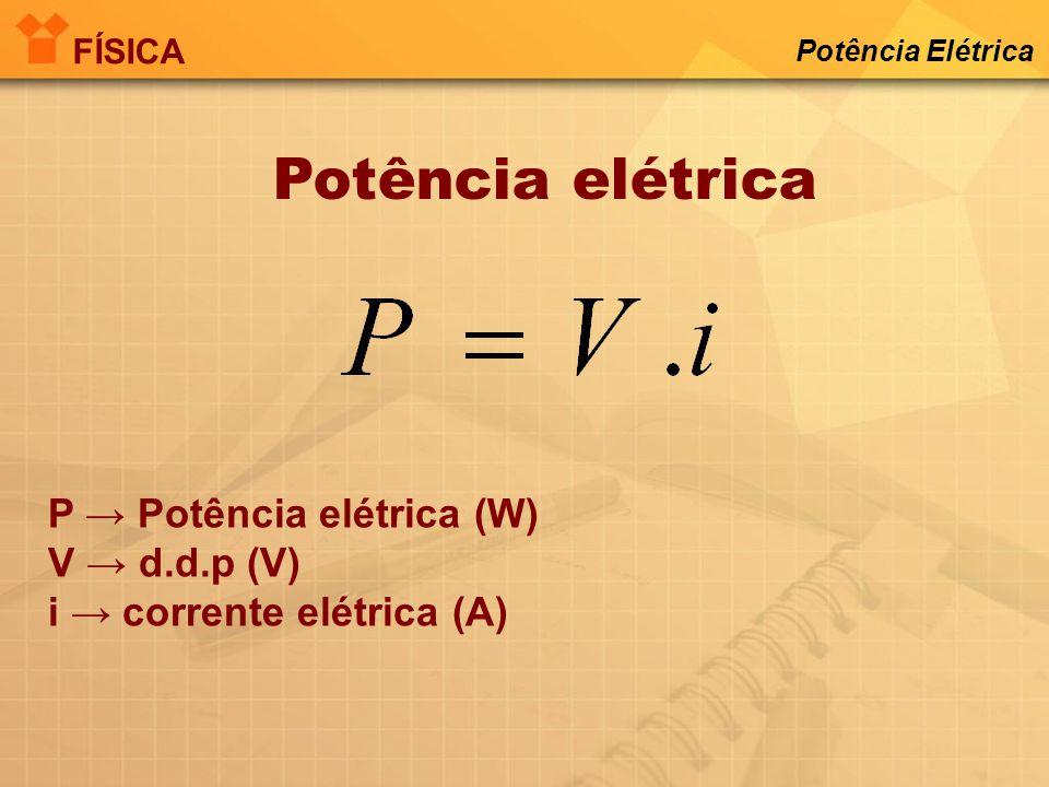 Potência elétrica P → Potência elétrica (W) V → d.d.p (V)