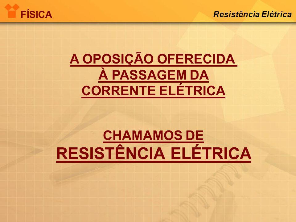 RESISTÊNCIA ELÉTRICA A OPOSIÇÃO OFERECIDA À PASSAGEM DA