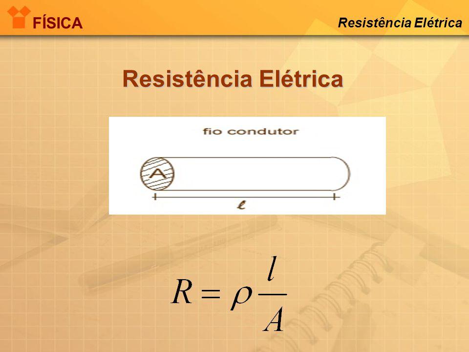 FÍSICA Resistência Elétrica Resistência Elétrica