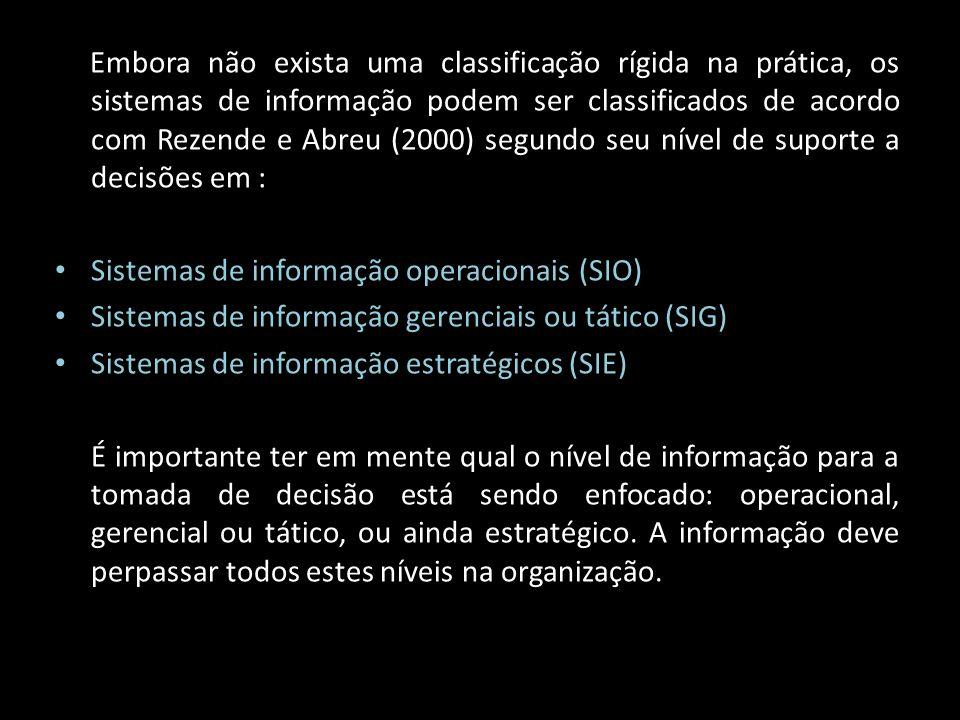 Embora não exista uma classificação rígida na prática, os sistemas de informação podem ser classificados de acordo com Rezende e Abreu (2000) segundo seu nível de suporte a decisões em :