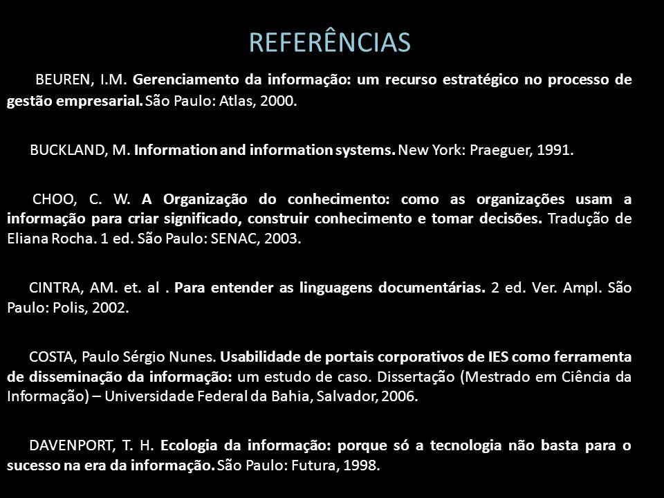 REFERÊNCIAS BEUREN, I.M. Gerenciamento da informação: um recurso estratégico no processo de gestão empresarial. São Paulo: Atlas, 2000.