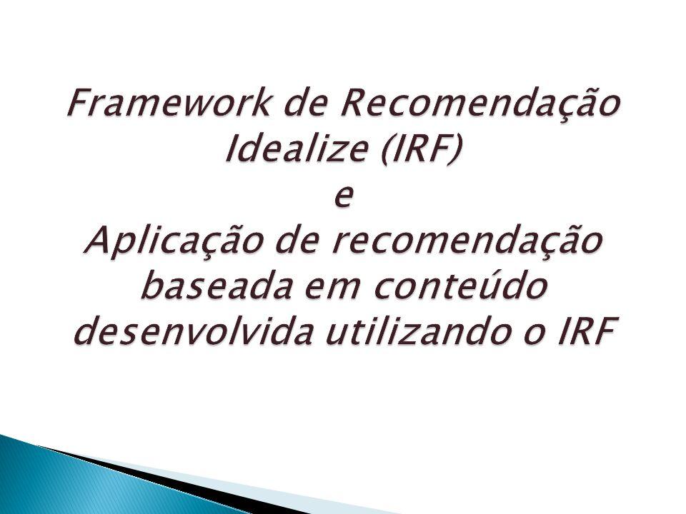 Framework de Recomendação Idealize (IRF) e Aplicação de recomendação baseada em conteúdo desenvolvida utilizando o IRF