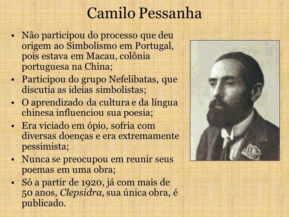 Camilo Pessanha Não participou do processo que deu origem ao Simbolismo em Portugal, pois estava em Macau, colônia portuguesa na China;