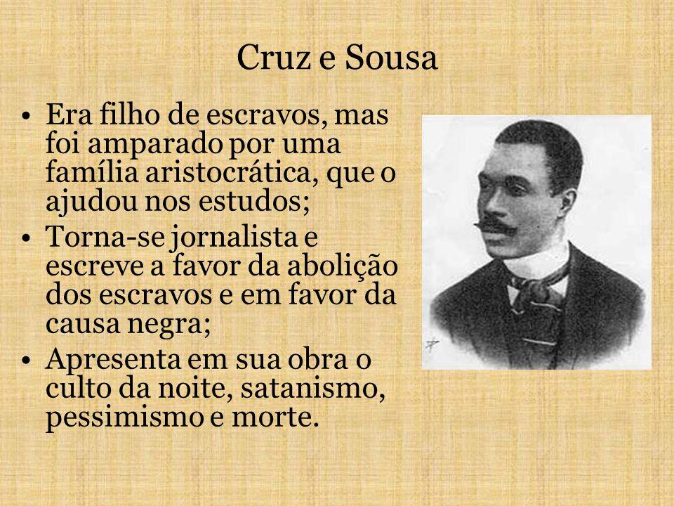 Cruz e Sousa Era filho de escravos, mas foi amparado por uma família aristocrática, que o ajudou nos estudos;