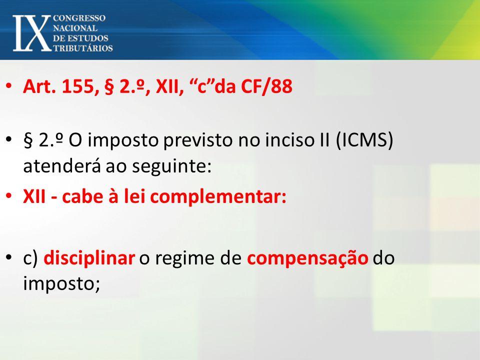 Art. 155, § 2.º, XII, c da CF/88 § 2.º O imposto previsto no inciso II (ICMS) atenderá ao seguinte: