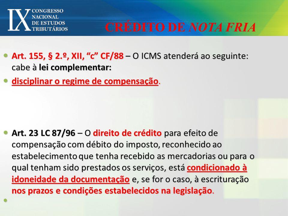 CRÉDITO DE NOTA FRIA Art. 155, § 2.º, XII, c CF/88 – O ICMS atenderá ao seguinte: cabe à lei complementar: