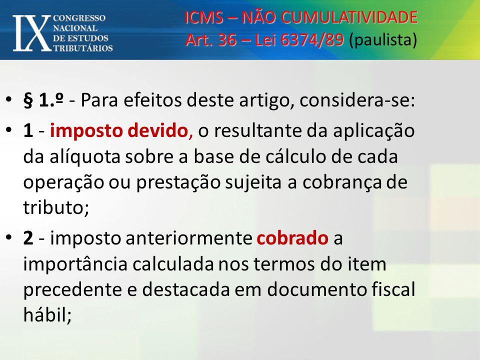 ICMS – NÃO CUMULATIVIDADE Art. 36 – Lei 6374/89 (paulista)