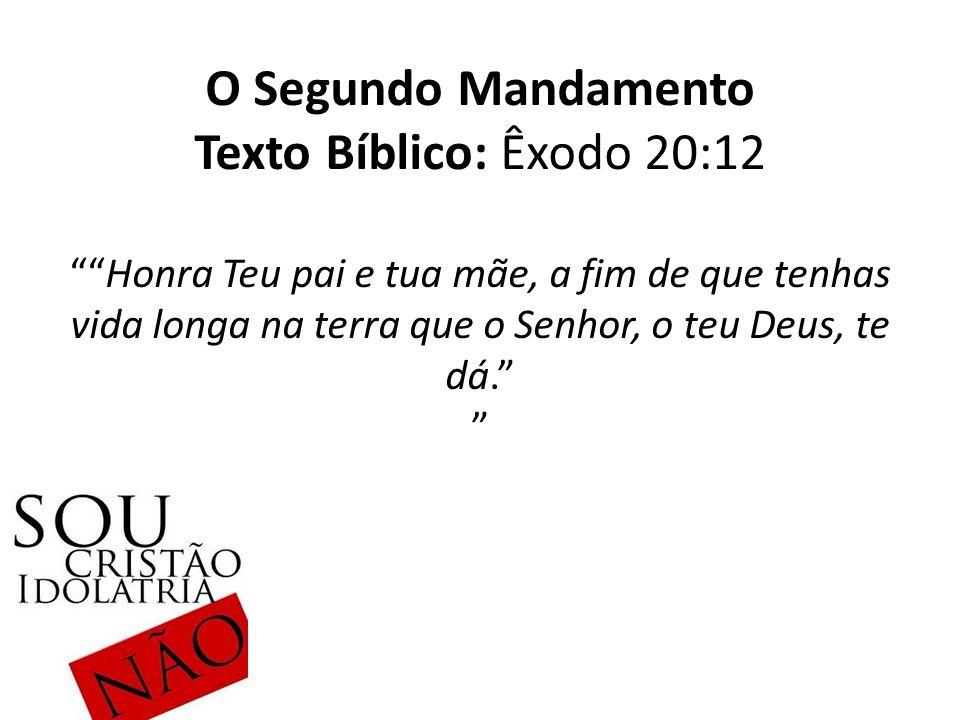 O Segundo Mandamento Texto Bíblico: Êxodo 20:12