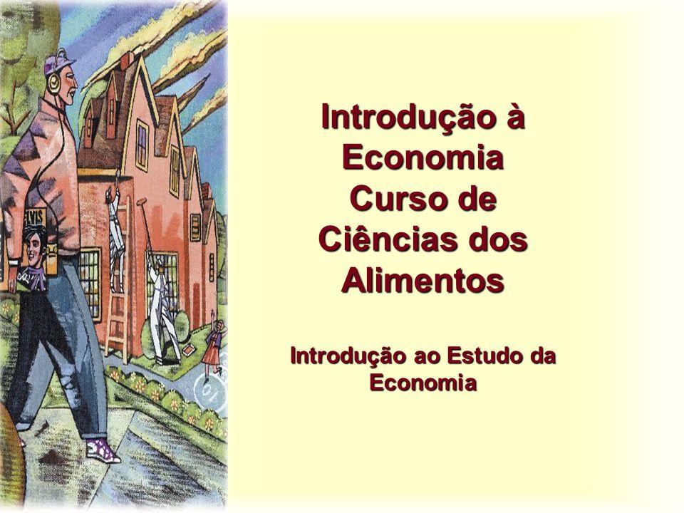 Introdução à Economia Curso de Ciências dos Alimentos Introdução ao Estudo da Economia