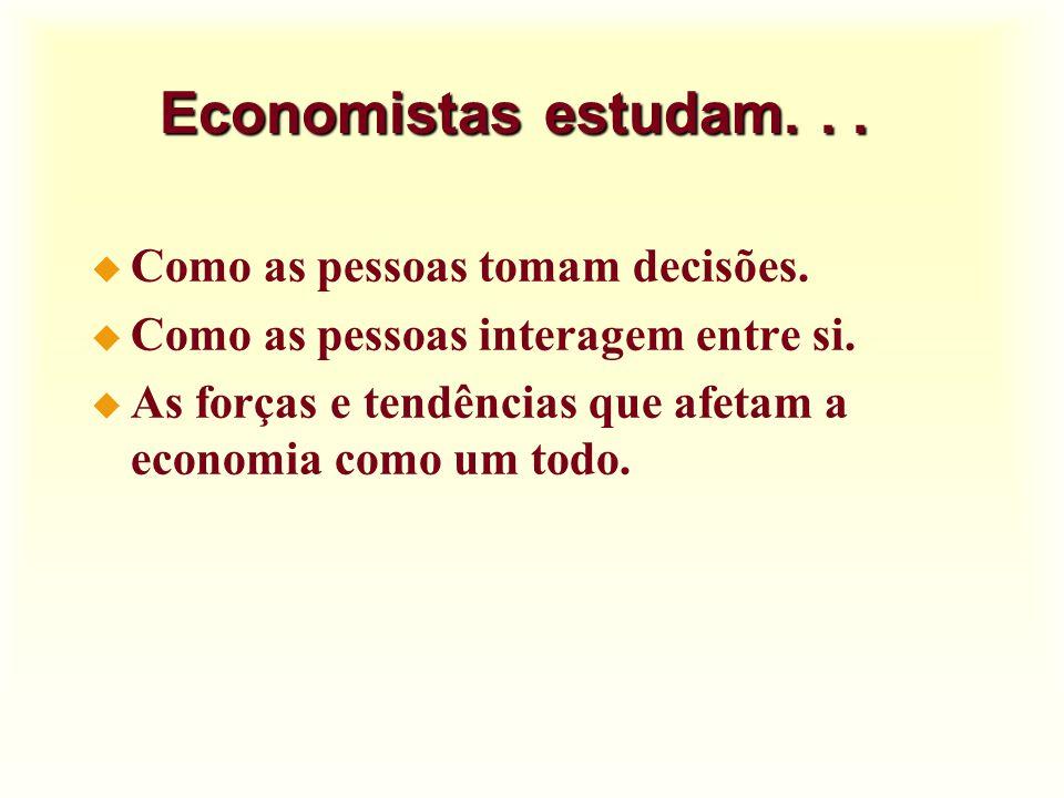 Economistas estudam. . . Como as pessoas tomam decisões.