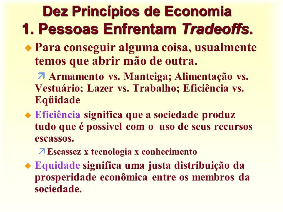 Dez Princípios de Economia 1. Pessoas Enfrentam Tradeoffs.