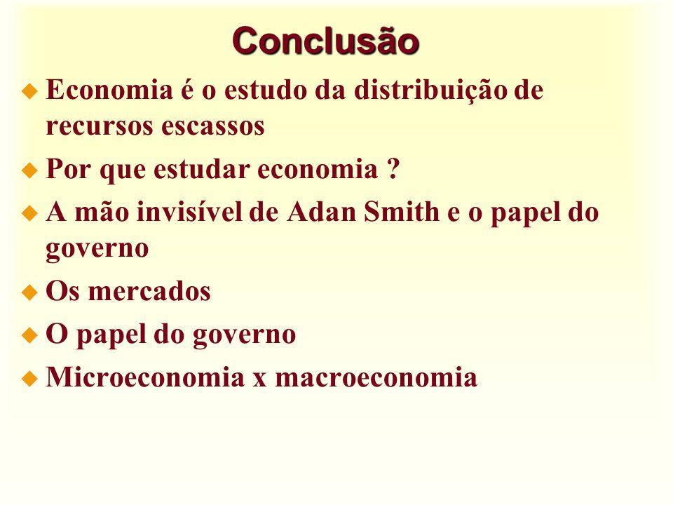 Conclusão Economia é o estudo da distribuição de recursos escassos