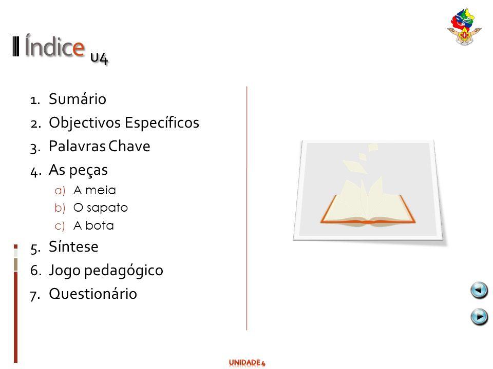 Índice u4 Sumário Objectivos Específicos Palavras Chave As peças