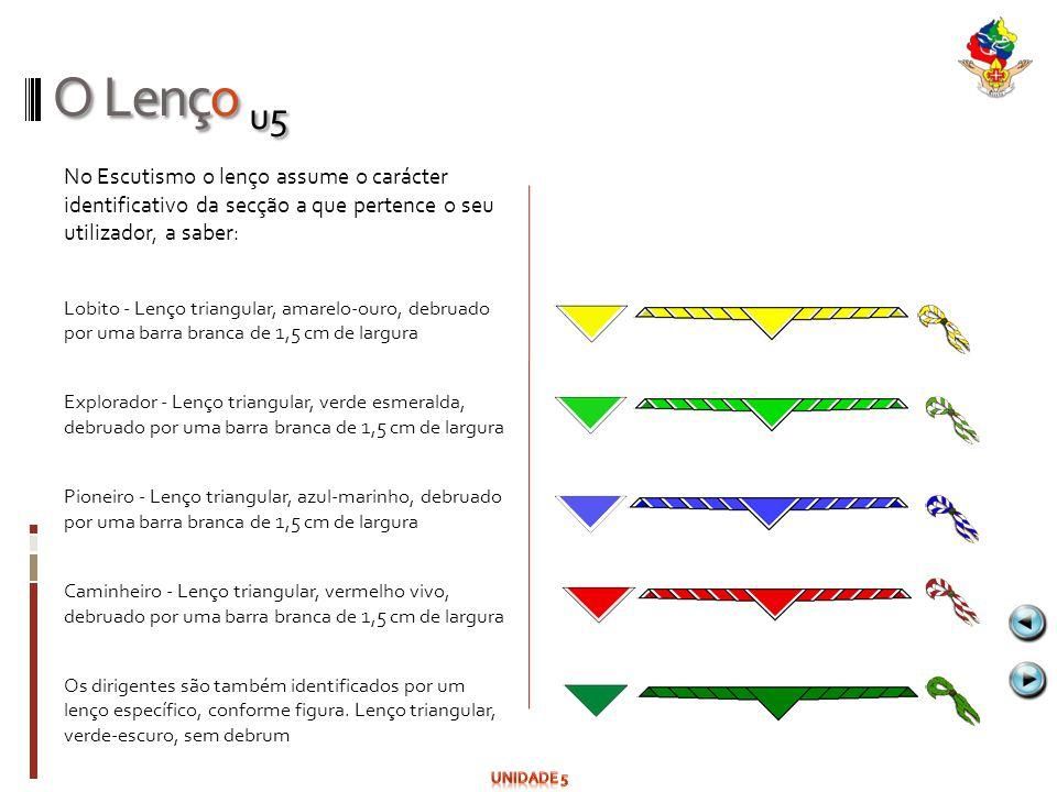 O Lenço u5 No Escutismo o lenço assume o carácter identificativo da secção a que pertence o seu utilizador, a saber: