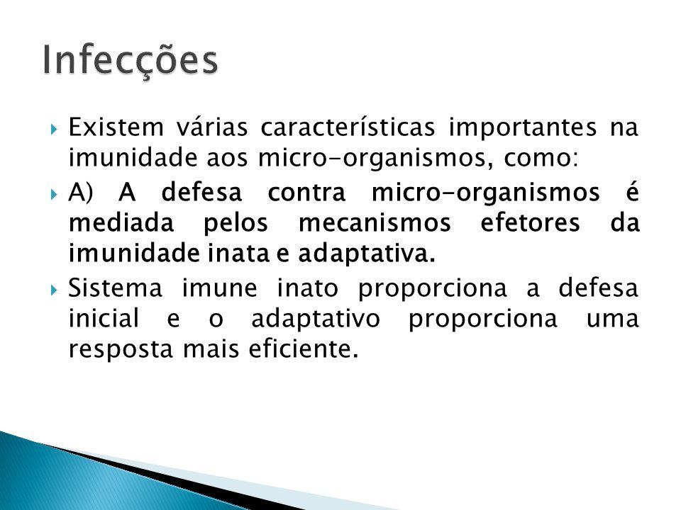 Infecções Existem várias características importantes na imunidade aos micro-organismos, como: